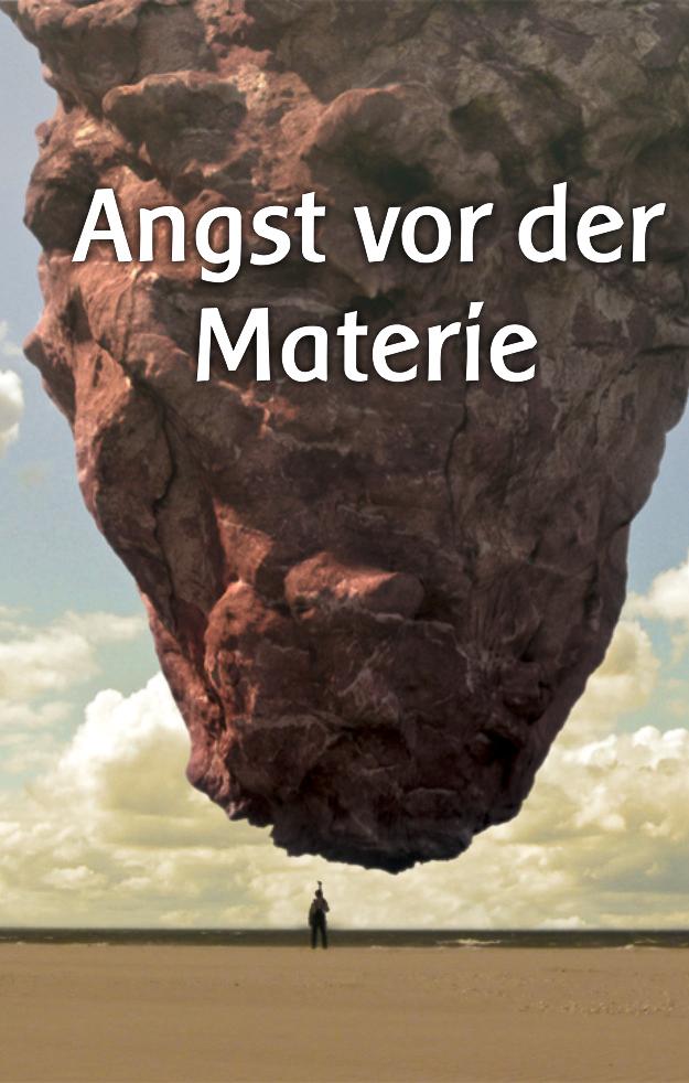 Angst vor der Materie